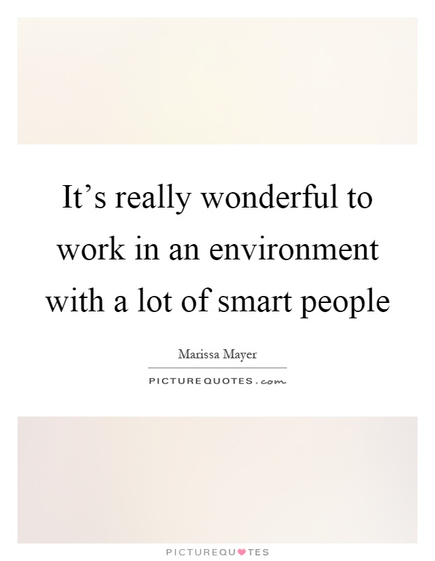 It's really wonderful to work in an environment with a lot of smart people Picture Quote #1