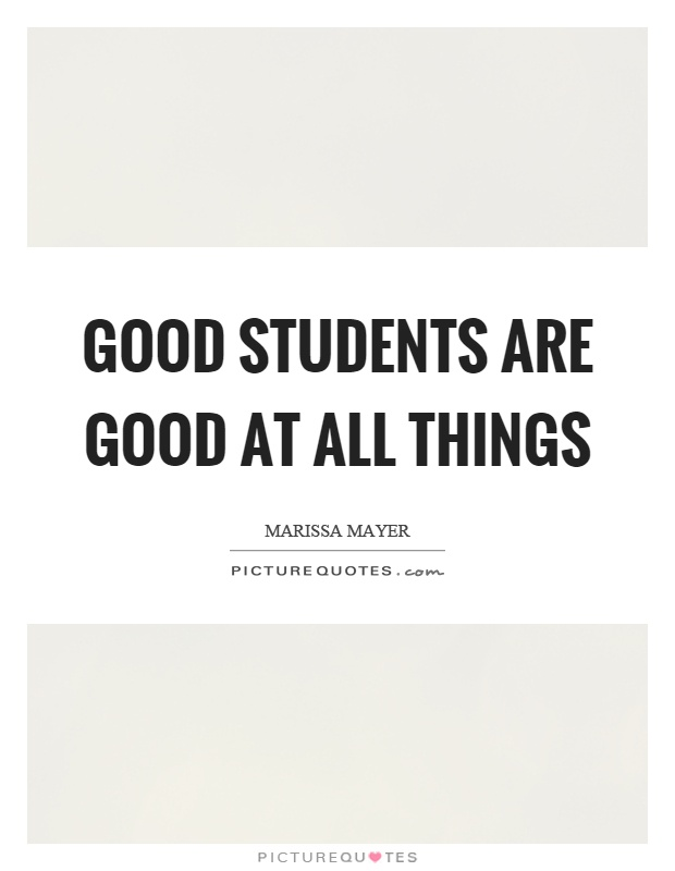 Good students are good at all things Picture Quote #1