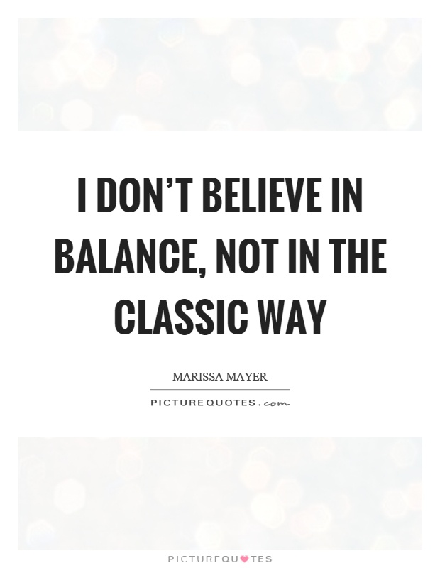 I don't believe in balance, not in the classic way Picture Quote #1