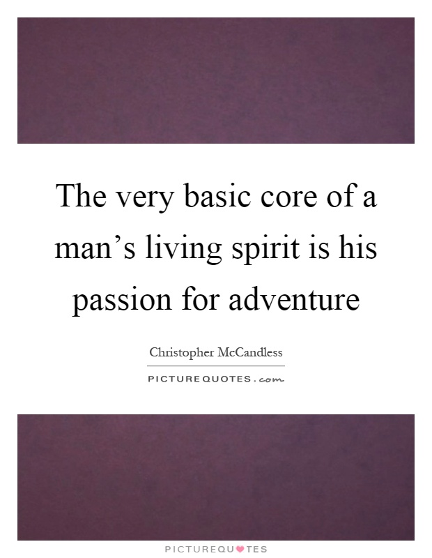 The very basic core of a man's living spirit is his passion for adventure Picture Quote #1