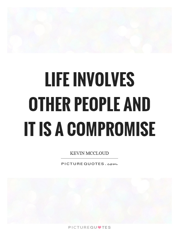 Life involves other people and it is a compromise Picture Quote #1