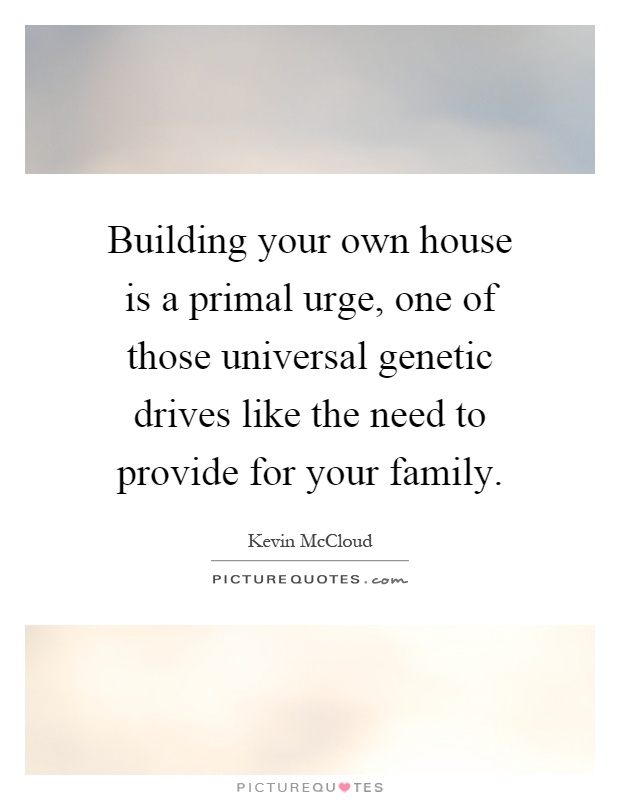 Building Your Own House Is A Primal Urge One Of Those