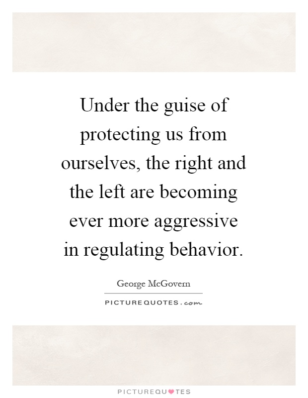 Under the guise of protecting us from ourselves, the right and the left are becoming ever more aggressive in regulating behavior Picture Quote #1