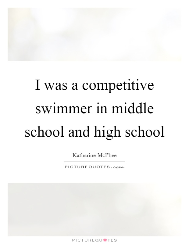 I was a competitive swimmer in middle school and high school Picture Quote #1
