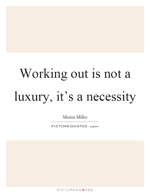Working out is not a luxury, it's a necessity Picture Quote #1