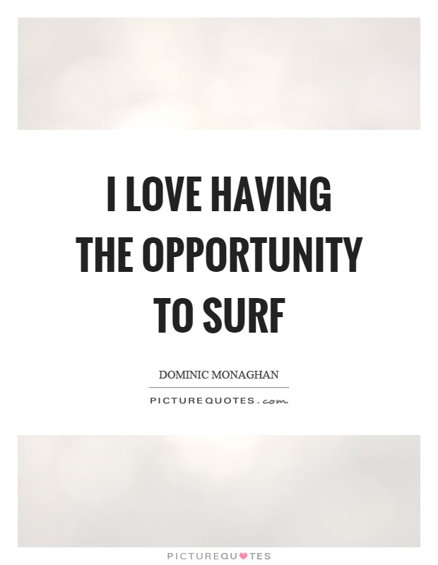 I love having the opportunity to surf Picture Quote #1