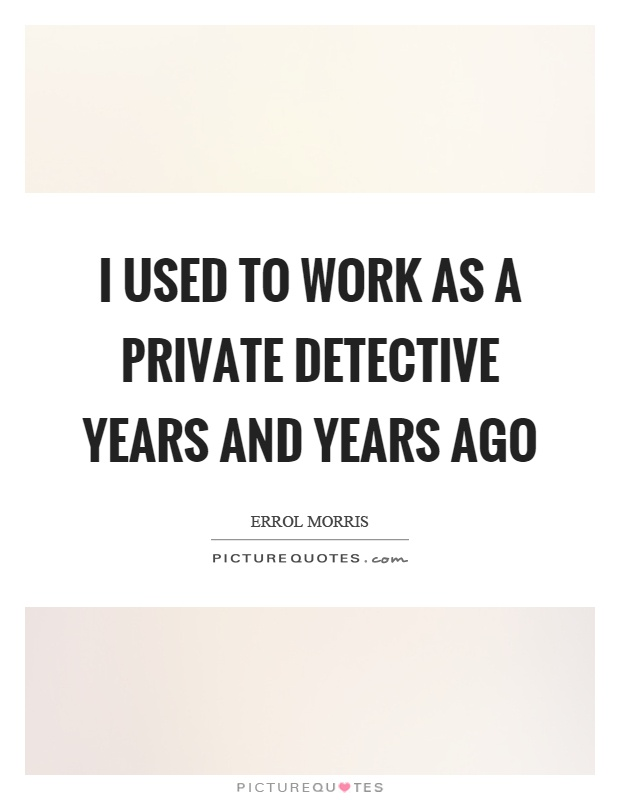 I used to work as a private detective years and years ago Picture Quote #1