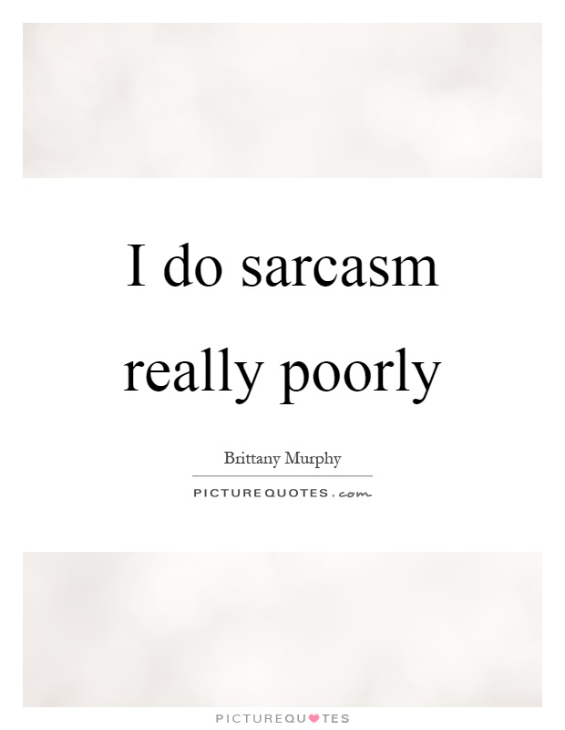 I do sarcasm really poorly Picture Quote #1