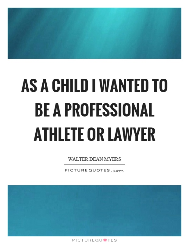 As a child I wanted to be a professional athlete or lawyer Picture Quote #1