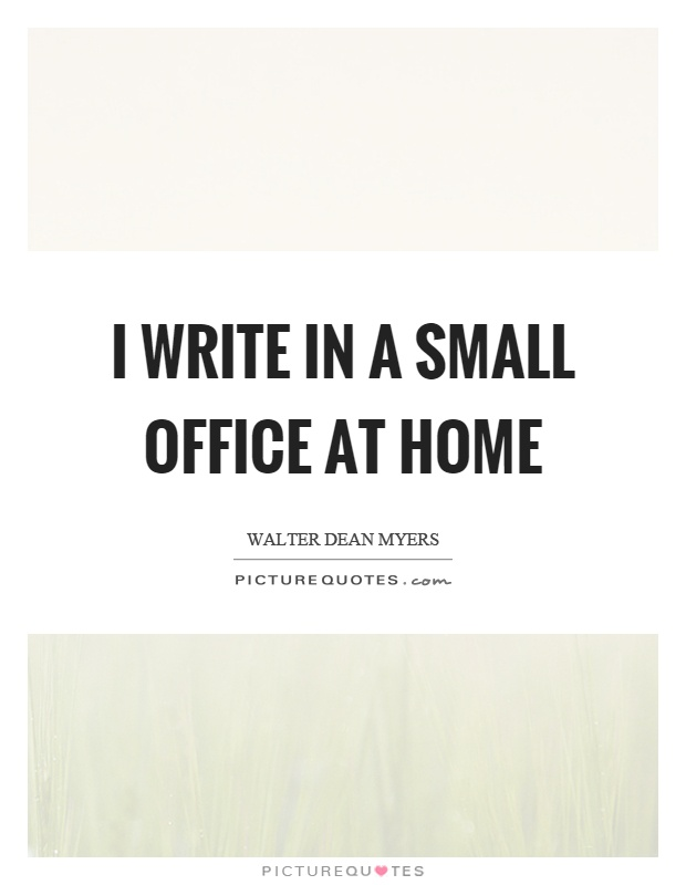 I write in a small office at home Picture Quote #1