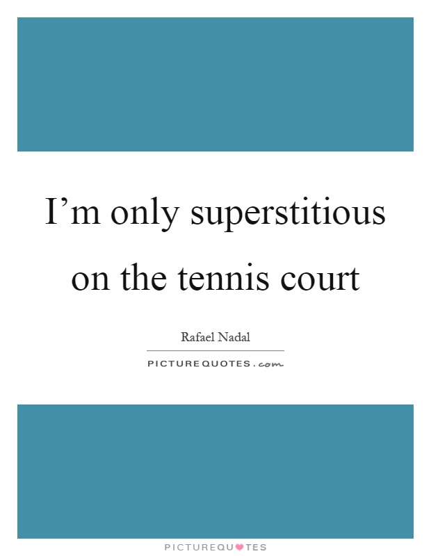I M Only Superstitious On The Tennis Court Picture Quotes