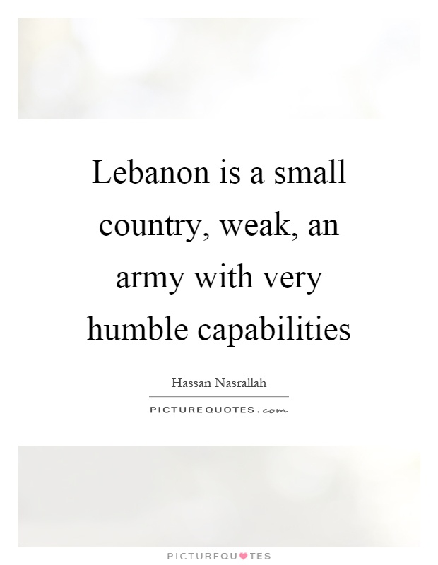 Lebanon is a small country, weak, an army with very humble capabilities Picture Quote #1