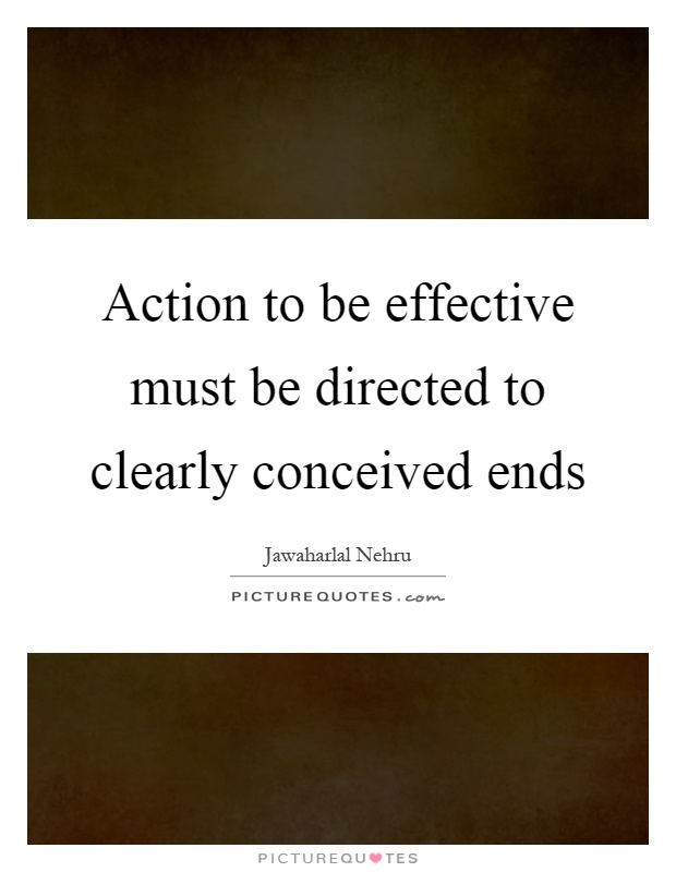 Action to be effective must be directed to clearly conceived ends Picture Quote #1