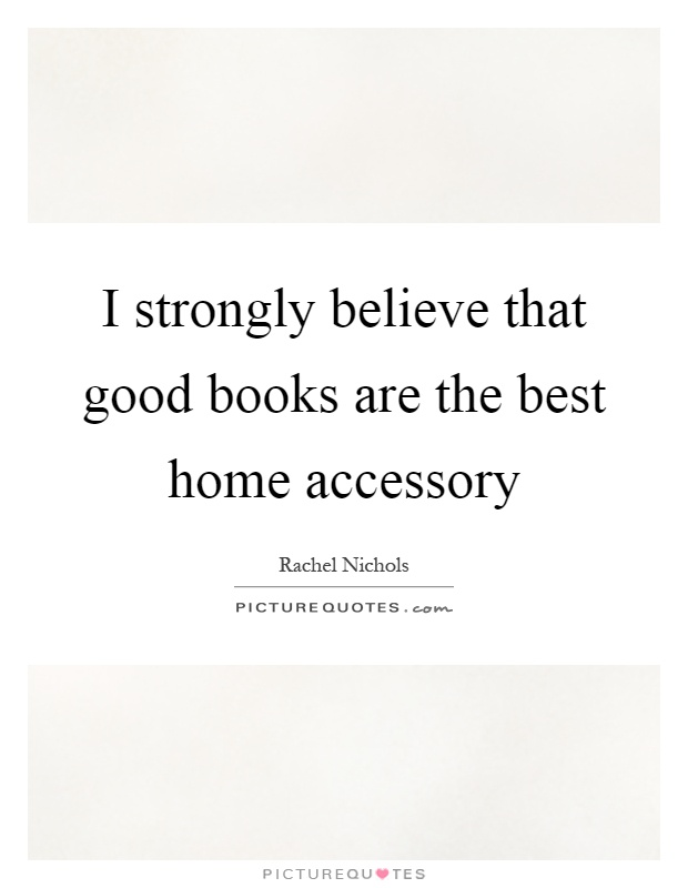 I strongly believe that good books are the best home accessory Picture Quote #1
