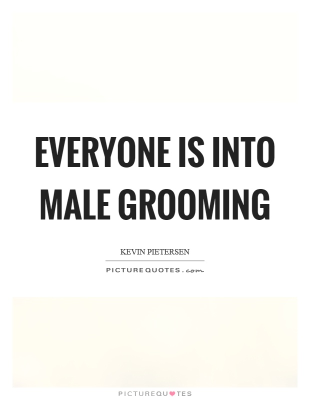 Everyone is into male grooming Picture Quote #1