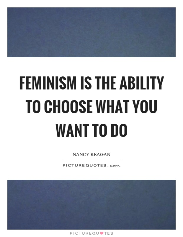 Feminism is the ability to choose what you want to do Picture Quote #1