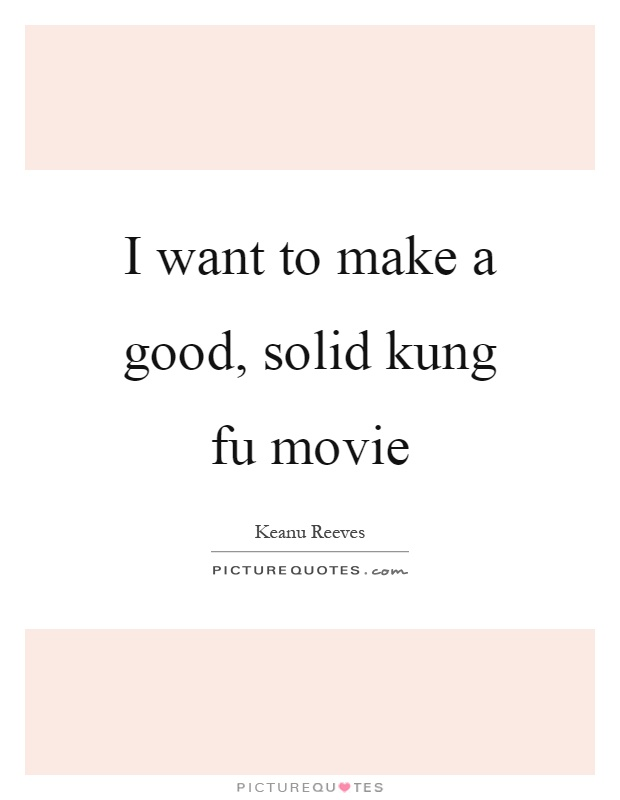 I want to make a good, solid kung fu movie Picture Quote #1