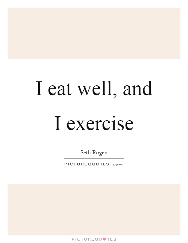 I eat well, and I exercise Picture Quote #1