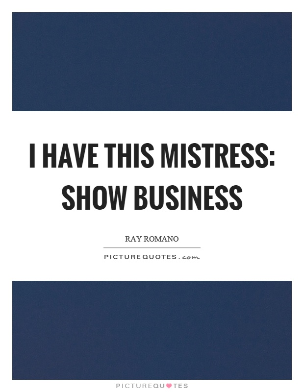 I have this mistress: show business Picture Quote #1