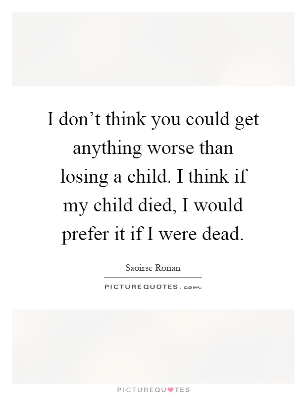 Quotes About Losing A Child Mesmerizing Losing A Child Quotes & Sayings  Losing A Child Picture Quotes
