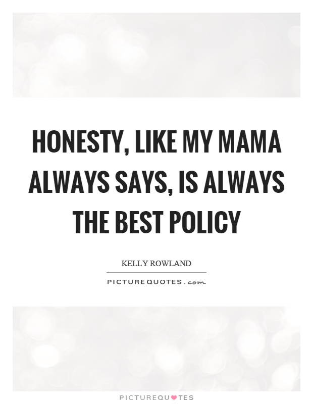 Honesty, like my mama always says, is always the best policy Picture Quote #1