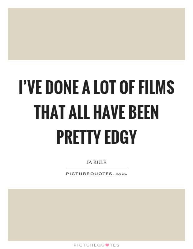 I've done a lot of films that all have been pretty edgy Picture Quote #1
