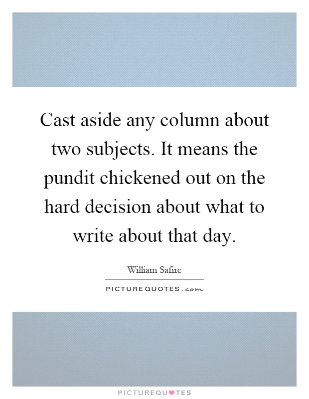 Cast aside any column about two subjects. It means the ...