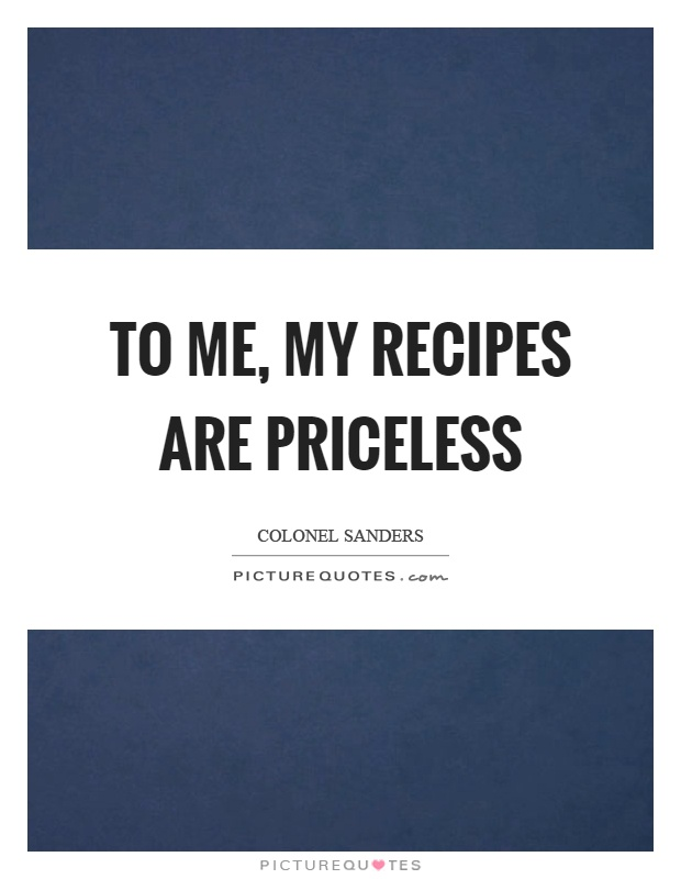 To me, my recipes are priceless Picture Quote #1