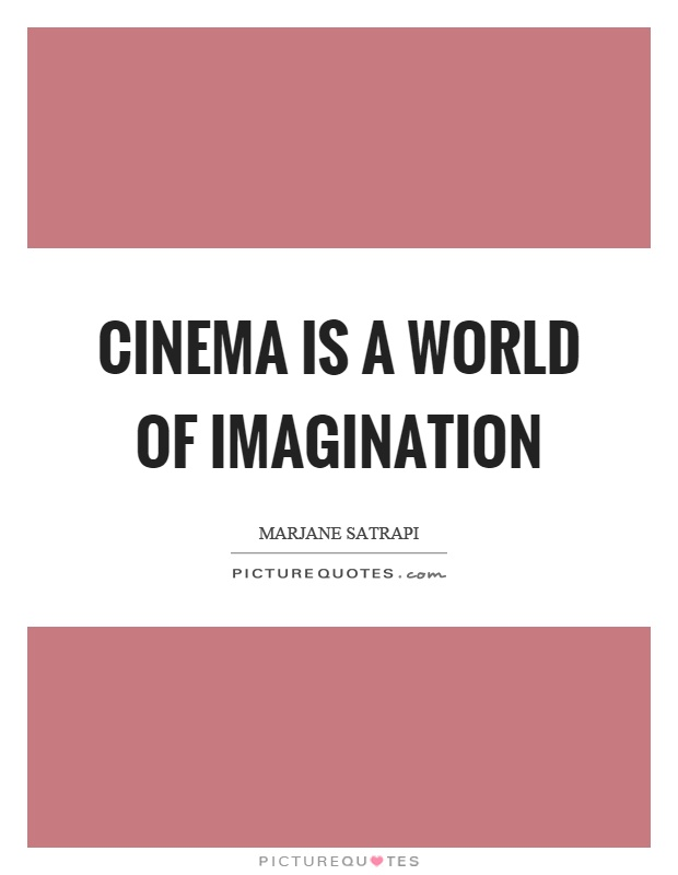 Cinema is a world of imagination Picture Quote #1