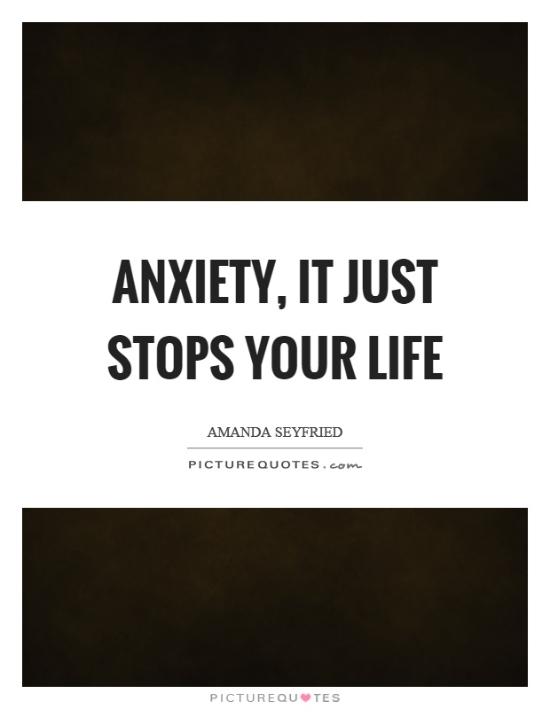 Anxiety, it just stops your life Picture Quote #1