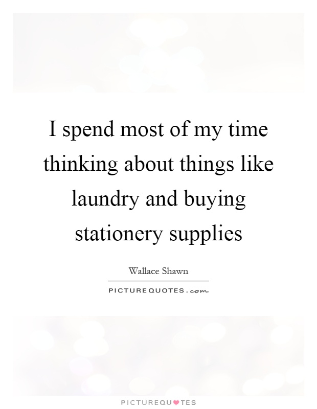 I spend most of my time thinking about things like laundry and buying stationery supplies Picture Quote #1
