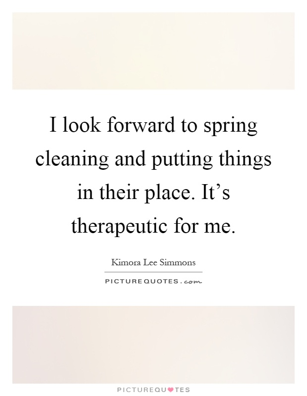 Spring Cleaning Quotes Classy I Look Forward To Spring Cleaning And Putting Things In Their