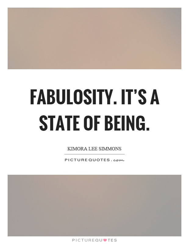 Fabulosity. It's a state of being Picture Quote #1