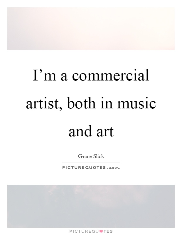 Commercial Quotes Alluring I'm A Commercial Artist Both In Music And Art  Picture Quotes