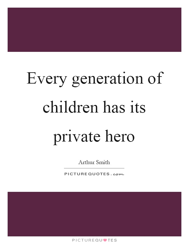 Every generation of children has its private hero Picture Quote #1