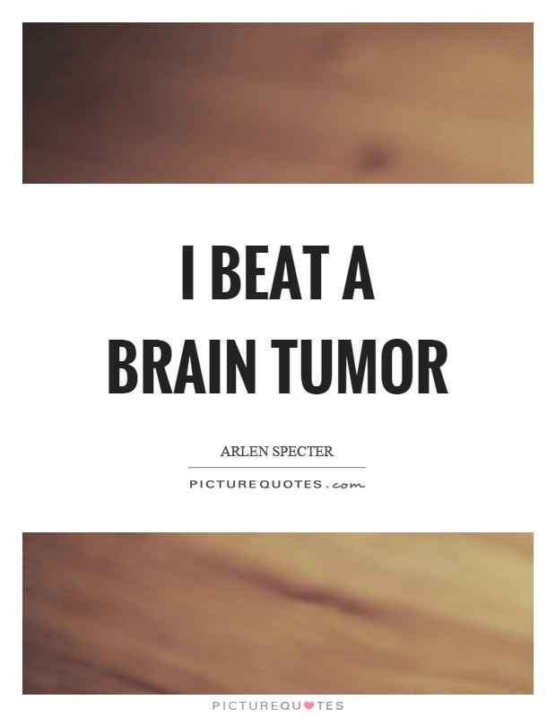I beat a brain tumor | Picture Quotes