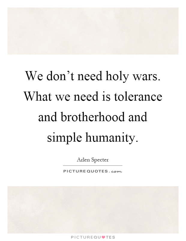 essay on tolerance and brotherhood Tolerance is not a weakness but a virtue par social life essay on tolerance is the strength of need of tolerance in society universal brotherhood for a.