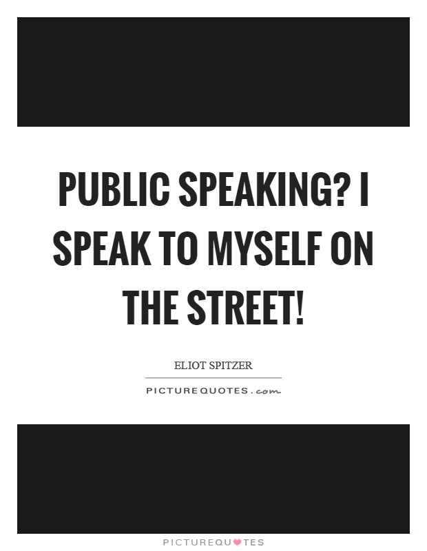 Public speaking? I speak to myself on the street! Picture Quote #1