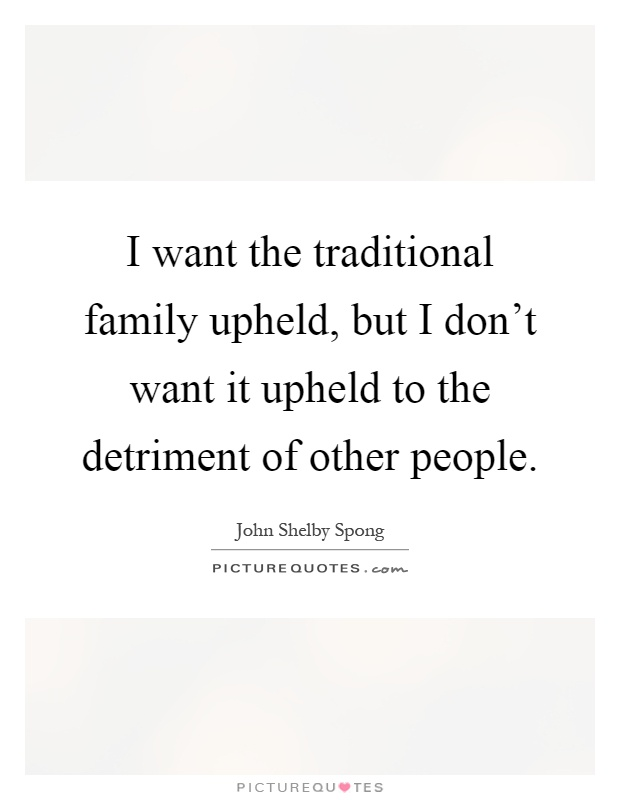I want the traditional family upheld, but I don't want it upheld to the detriment of other people Picture Quote #1