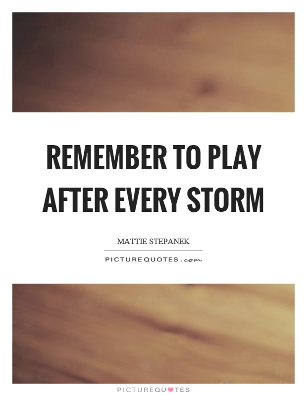 Remember to play after every storm Picture Quote #1