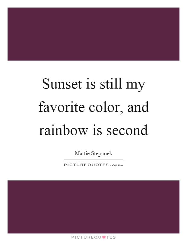 Sunset is still my favorite color, and rainbow is second Picture Quote #1