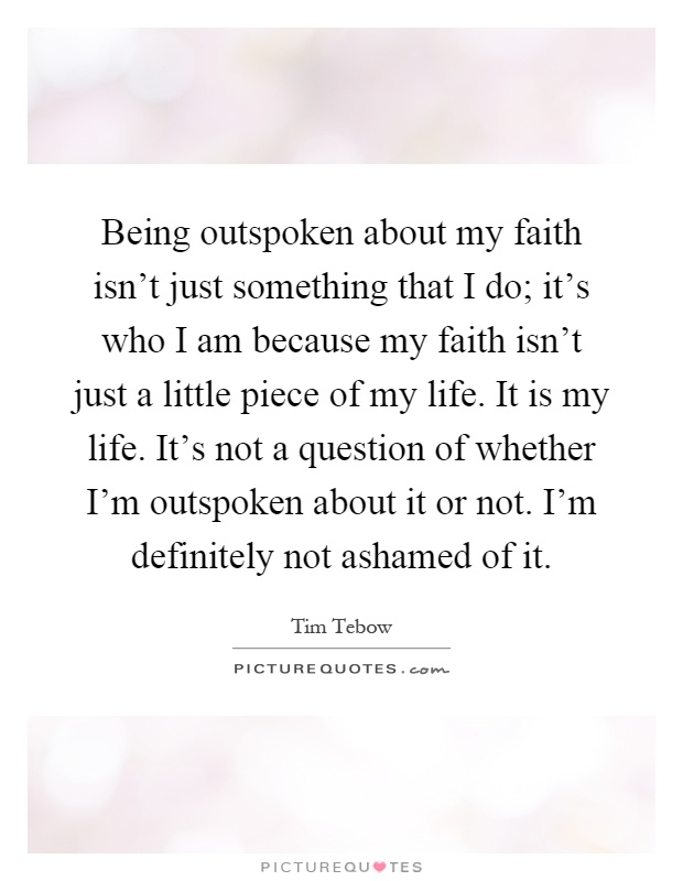 Being Outspoken About My Faith Isn T Just Something That I Picture Quotes