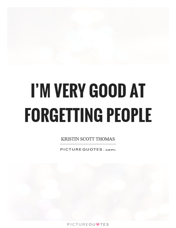 I'm very good at forgetting people Picture Quote #1