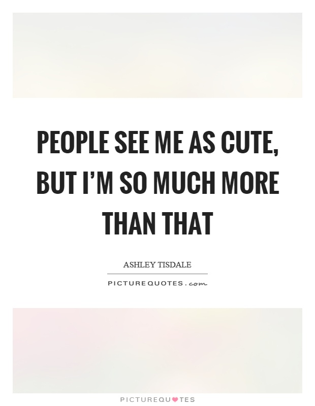 i m too cute quotes