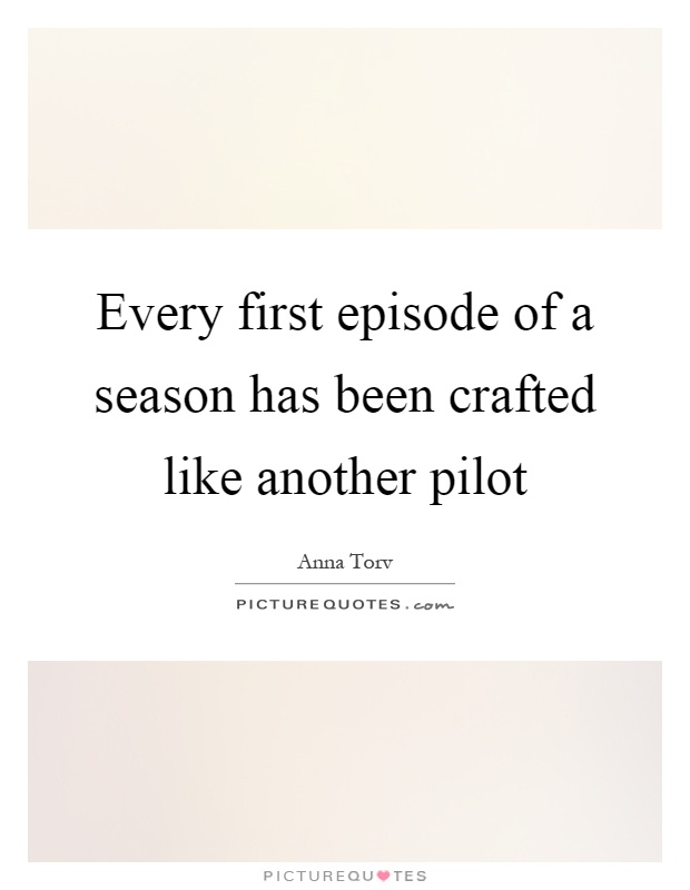Every first episode of a season has been crafted like another pilot Picture Quote #1