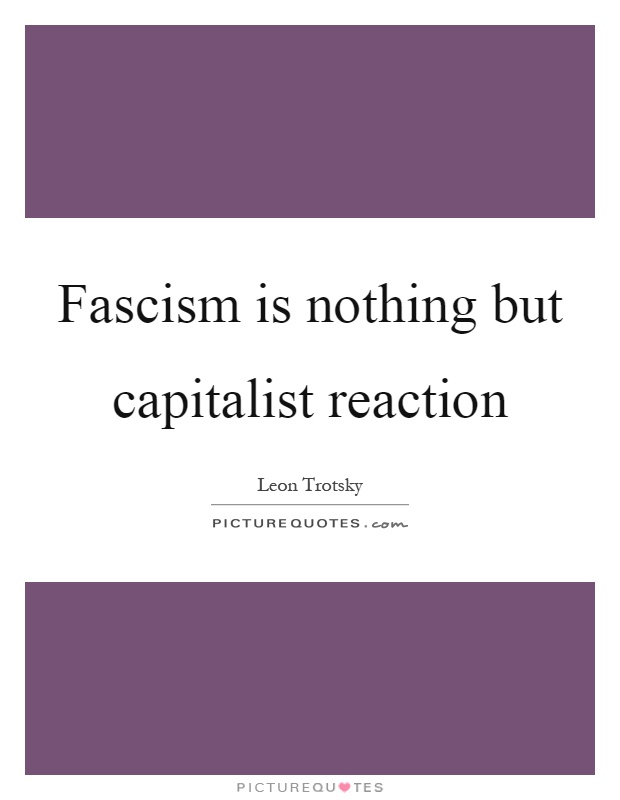 Fascism is nothing but capitalist reaction Picture Quote #1