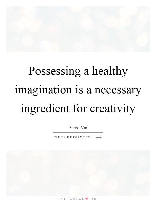 Possessing a healthy imagination is a necessary ingredient for creativity Picture Quote #1