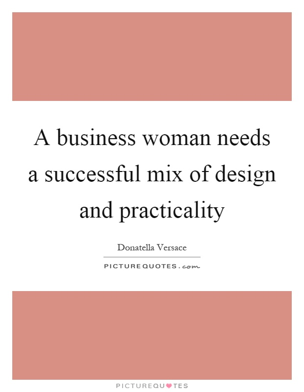 A business woman needs a successful mix of design and practicality Picture Quote #1