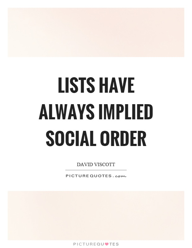Lists have always implied social order Picture Quote #1
