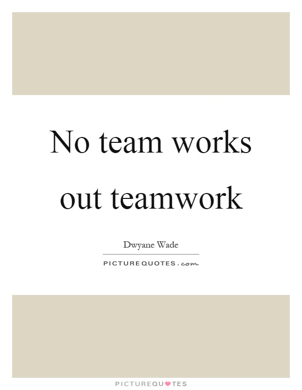 No team works out teamwork Picture Quote #1